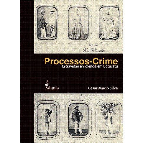 Processos-Crime - Escravidão e violência em Botucatu