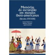 Memórias da escravidão em mundos ibero-americanos, org. de Isnara Pereira Ivo, Roberto Guedes