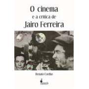 O cinema e a crítica de Jairo Ferreira