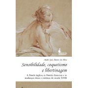 Sensibilidade, coquetismo e libertinagem, de André Luiz Barros da Silva