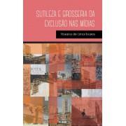 Sutileza e grosseria da exclusão nas mídias, de Rosana de Lima Soares