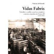 Vidas Fabris - Trabalho e conflito social no complexo coureiro-calçadista de Franca - SP (1950-1980)