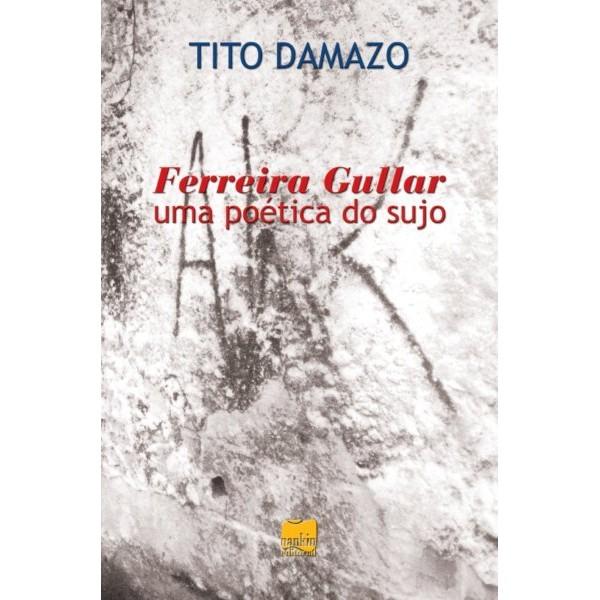 FERREIRA GULLAR, uma poética do sujo