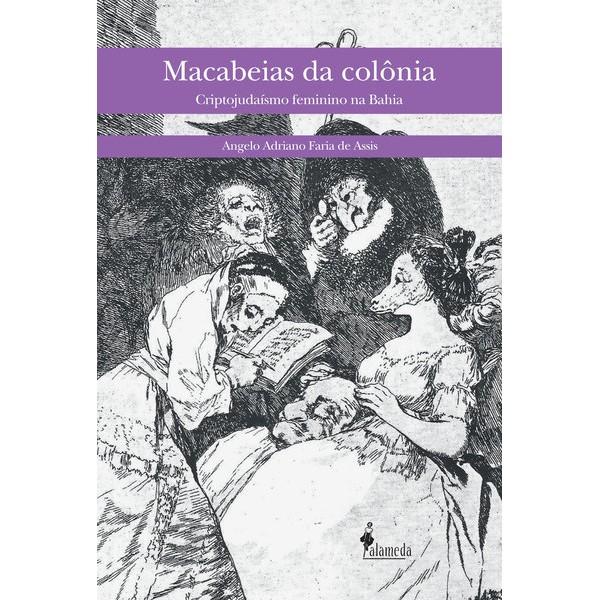 Macabeias da Colonia - Criptojudaísmo feminino na Bahia