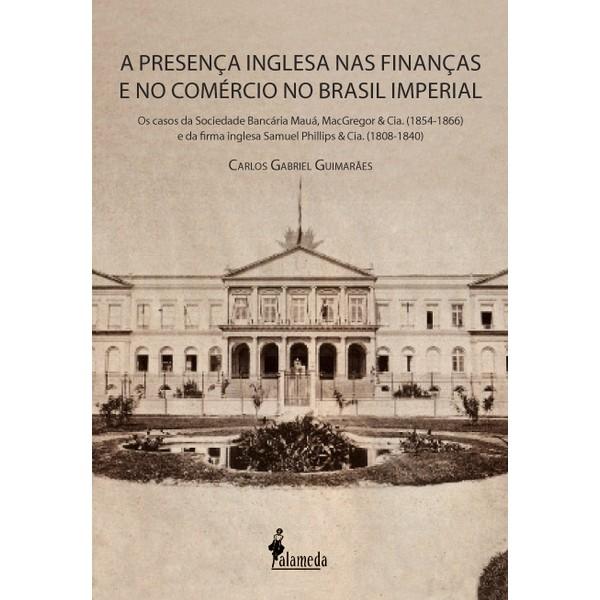 A presença inglesa nas finanças e no comércio no Brasil Imperial