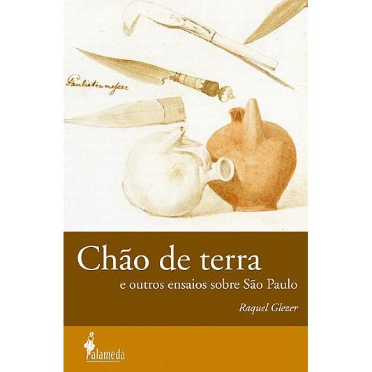 Chão de terra e outros ensaios sobre São Paulo