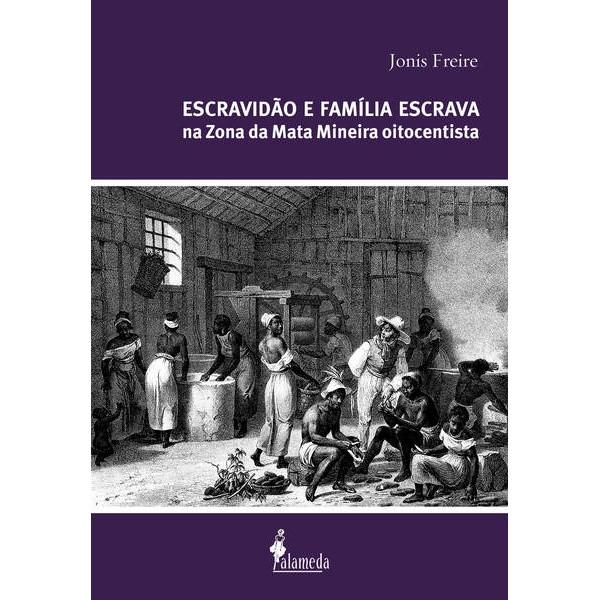 Escravidão e família escrava na Zona da Mata Mineira oitocentista