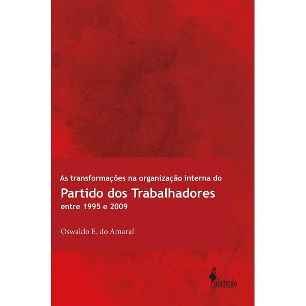 As transformações na organização interna do Partido dos Trabalhadores entre 1995 e 2009