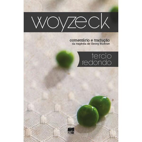 WOYZECK: Exploração social e forma dramática - Comentário e tradução integral da tragédia de Georg Büchner