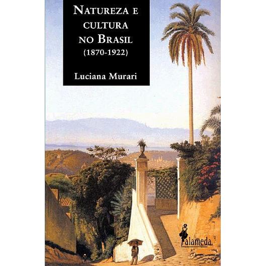 Natureza e Cultura no Brasil (1870-1922)