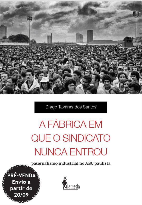 PRÉ-VENDA: A fábrica em que o sindicato nunca entrou, de Diego Tavares (ENVIO A PARTIR DO DIA 20/09/19)