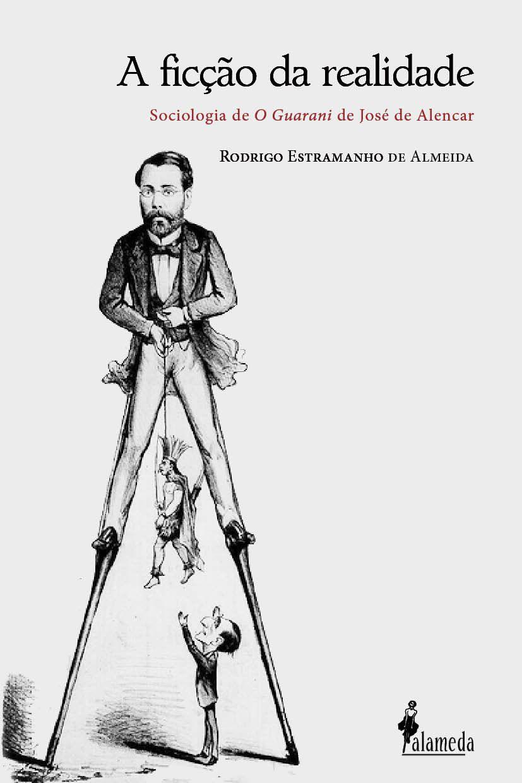 A FICÇÃO DA REALIDADE - RODRIGO ESTRAMANHO DE ALMEIDA