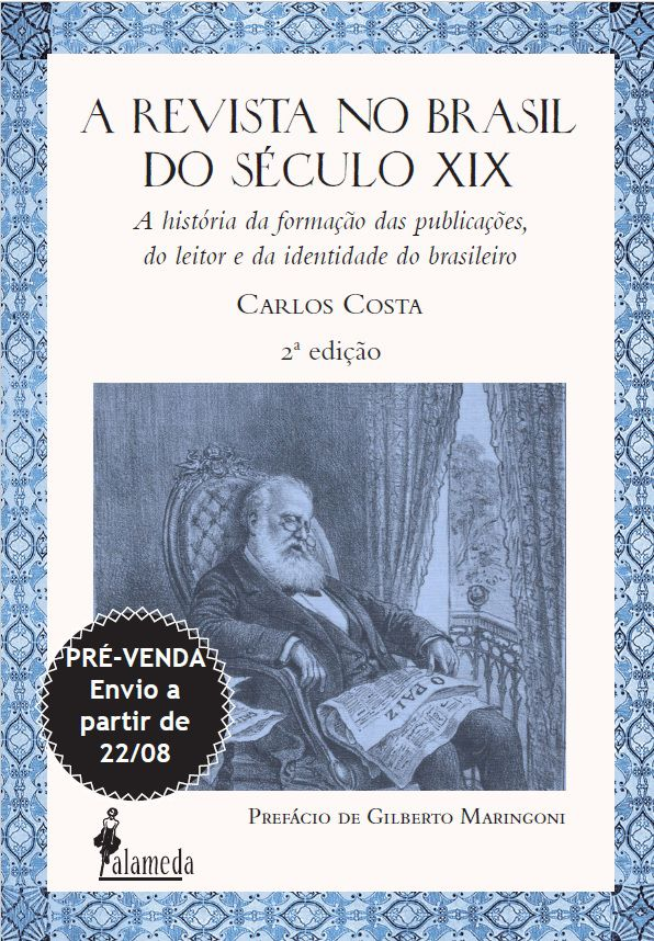 PRÉ-VENDA: A revista no Brasil do século XIX (2ª edição), de Carlos Costa (ENVIO A PARTIR DE 22/08/19)