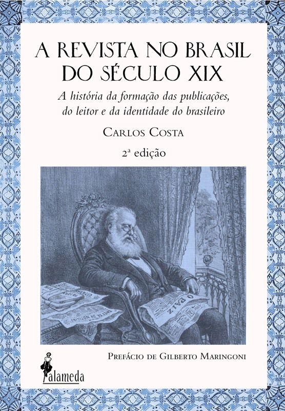 A revista no Brasil do século XIX (2ª edição), de Carlos Costa