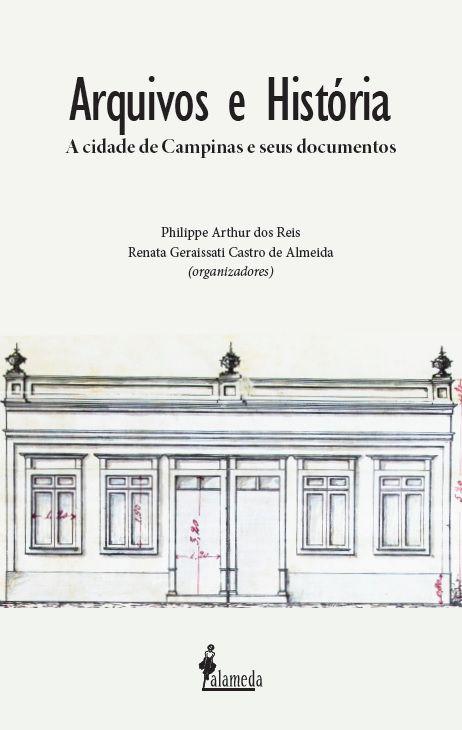 Arquivos e História, org. de Philippe Arthur dos Reis e Renata Geraissati Castro de Almeida