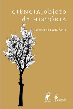 Ciência, objeto da História, de Gabriel da Costa Ávila