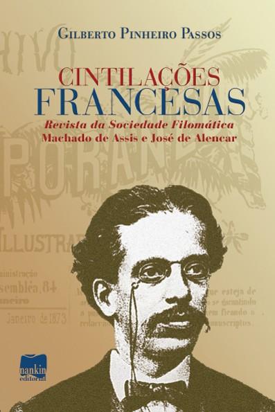 CINTILAÇÕES FRANCESAS - Revista da Sociedade Filomática - Machado de Assis e José de Alencar