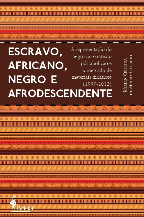 Escravo, africano, negro e afrodescendente – A representação do negro no contexto pós-abolição e o mercado de materiais didáticos (1997-2012)