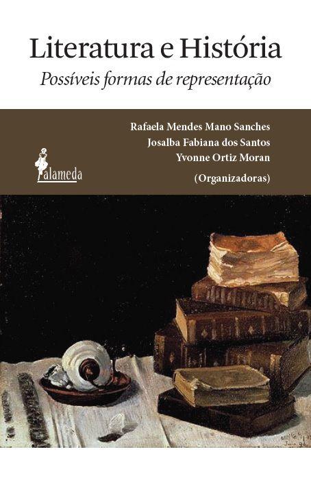 Literatura e história, organizado por Rafaela Sanches , Josalba  dos Santos e Yvonne  Moran