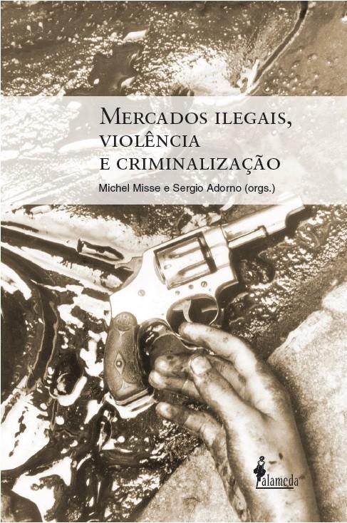 Mercados ilegais, violência e criminalização