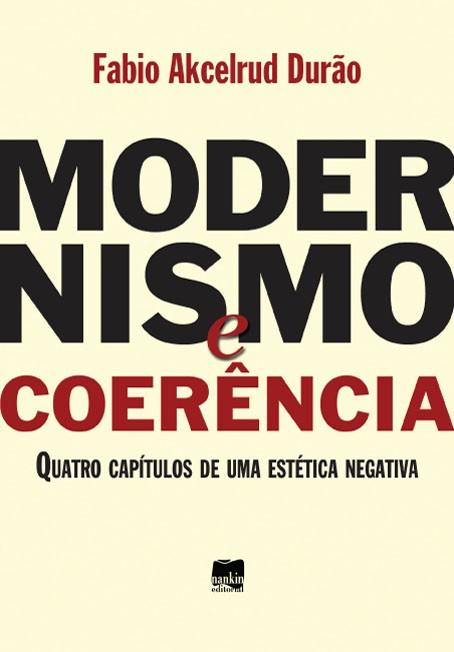 MODERNISMO E COERÊNCIA: Quatro capítulos de uma estética negativa