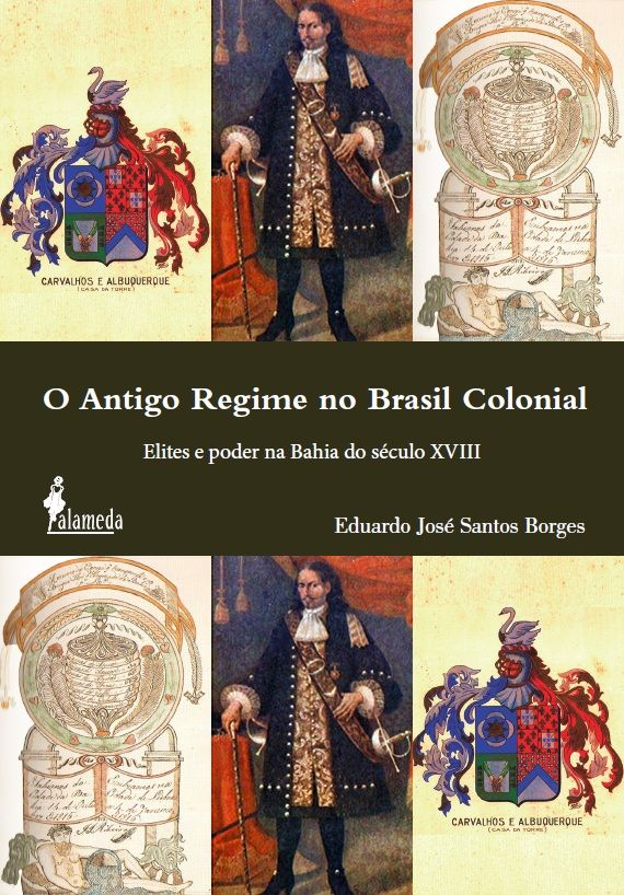 O Antigo Regime no Brasil Colonial, Eduardo José Santos Borges