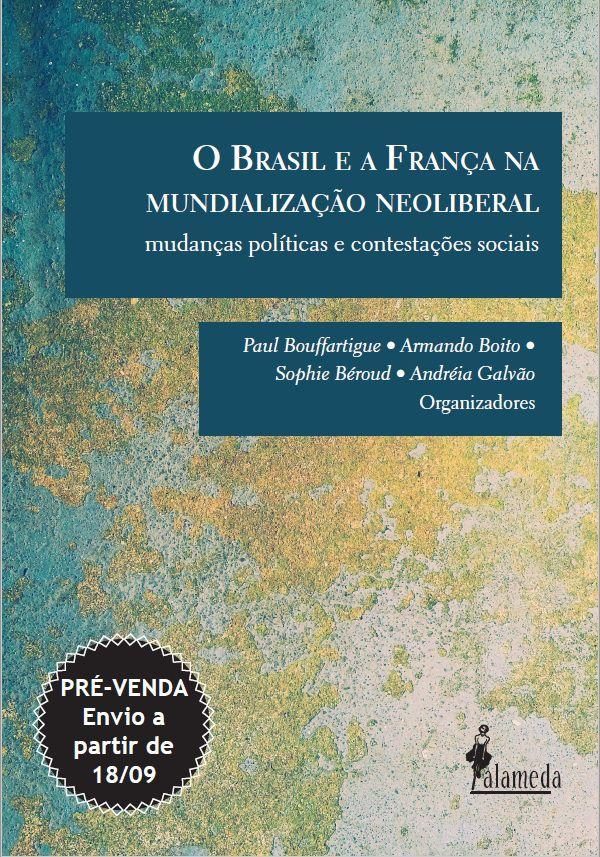 PRÉ-VENDA: O Brasil e a França na mundialização neoliberal, org. Andréia Galvão et al. (ENVIO A PARTIR DO DIA 18/09/19)
