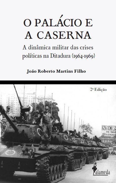 O Palácio e a Caserna - João Roberto Martins Filho