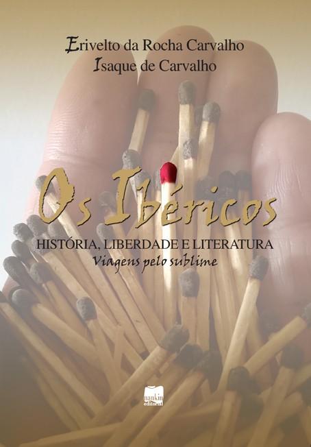 OS IBÉRICOS - HISTORIA, LIBERDADE E LITERATURA: VIAGENS PELO SUBLIME