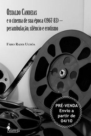 PRÉ-VENDA: Ozualdo Candeias e o cinema de sua época (1967-83), de Fábio Uchôa (ENVIO A PARTIR DO DIA 04/10/19)