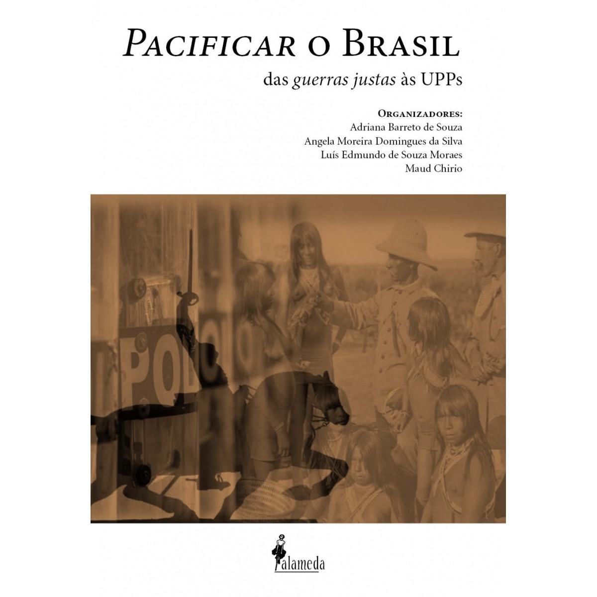 Pacificar o Brasil – das guerras justas às UPPs