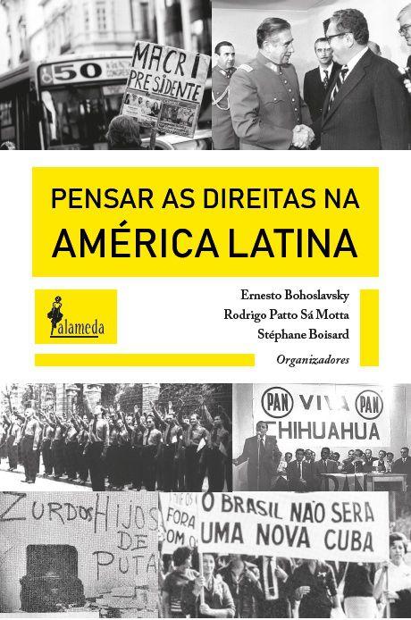 Pensar as Direitas na América Latina, org. de Ernesto Bohoslavsky, Rodrigo Patto Sá Motta e Stéphane Boisard