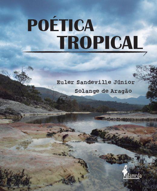 Poética Tropical, de Euler Sandeville Jr. e Solange de Aragão