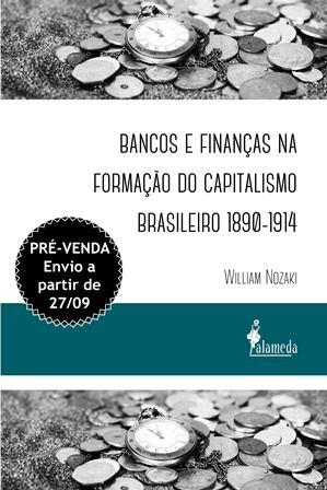 PRÉ-VENDA: Bancos e finanças na formação do capitalismo brasileiro 1890-1914 , de William Nozaki (ENVIO A PARTIR DO DIA 27/09/19)