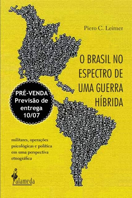 PRÉ-VENDA: O Brasil no espectro de uma guerra híbrida, de Piero C. Leirner (PREVISÃO DE ENTREGA 10/07/20)
