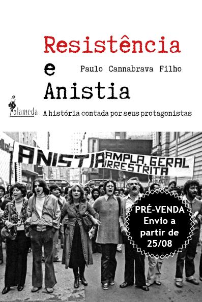 PRÉ-VENDA: Resistência e Anistia, de Paulo Cannabrava Filho (ENVIO A PARTIR DE 25/08/20)
