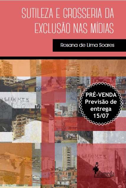 PRÉ-VENDA: Sutileza e grosseria da exclusão nas mídias, de Rosana de Lima Soares (PREVISÃO DE ENTREGA 15/07/20)