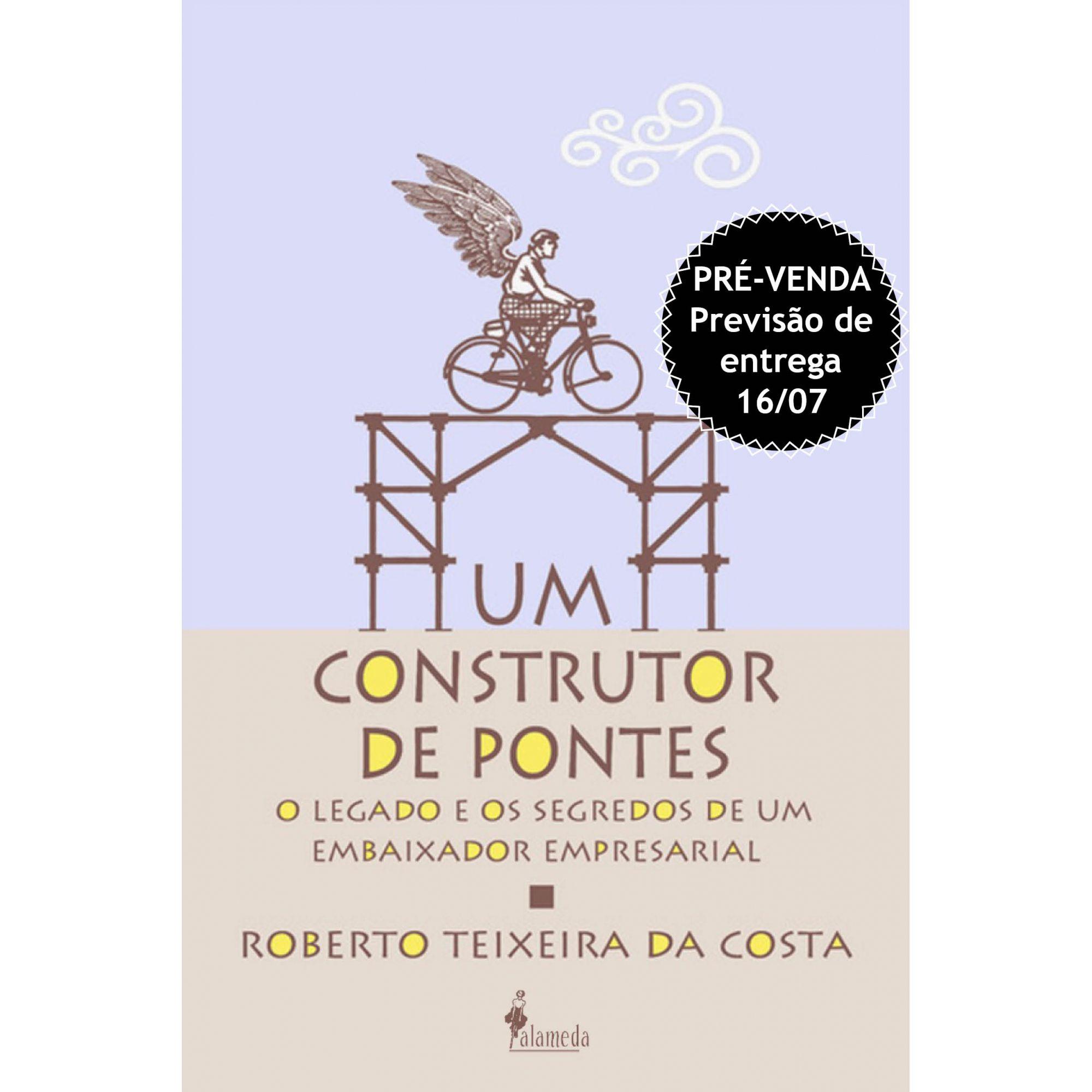PRÉ-VENDA: Um construtor de pontes, de Roberto Teixeira da Costa  (PREVISÃO DE ENTREGA 16/07/2020)