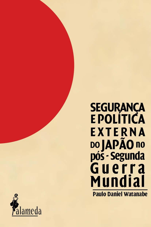 SEGURANÇA E POLÍTICA EXTERNA DO JAPÃO NO PÓS-SEGUNDA GUERRA MUNDIAL