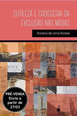 PRÉ-VENDA: Sutileza e grosseria da exclusão nas mídias, de Rosana de Lima Soares (ENVIO A PARTIR 27/03/20)