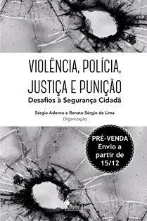 PRÉ-VENDA: Violência, polícia, justiça e punição, org. Sérgio Adorno e Renato Sérgio de Lima (ENVIO A PARTIR DE 15/12/19)