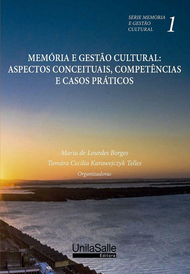 Memória e gestão cultural: aspectos conceituais, competências e casos práticos