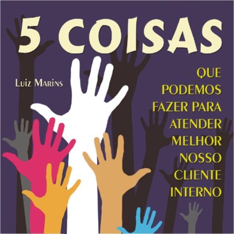 Videocurso Online: 5 COISAS QUE PODEMOS FAZER PARA ATENDER MELHOR NOSSO CLIENTE INTERNO - Luiz Marins  - Videocurso Commit