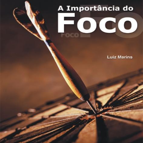Videocurso Online: A IMPORTÂNCIA DO FOCO - Luiz Marins  - Videocurso Commit