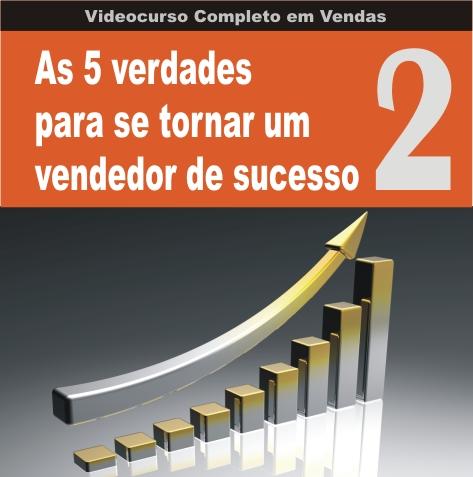 Videocurso Online: Curso em Vendas nº02 - AS 5 VERDADES PARA SE TORNAR UM VENDEDOR DE SUCESSO - Eduardo Botelho  - Videocurso Commit