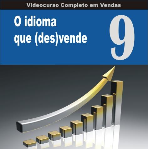 Videocurso Online: Curso em Vendas nº09 - O IDIOMA QUE (DES)VENDE - Eduardo Botelho  - Videocurso Commit