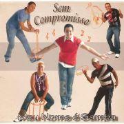 CD PROMO Sem Compromisso - Meu Nome é Samba - (Raridade)