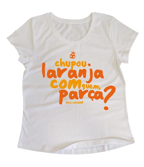 Camiseta Chupou Laranja Com Quem, Parça?