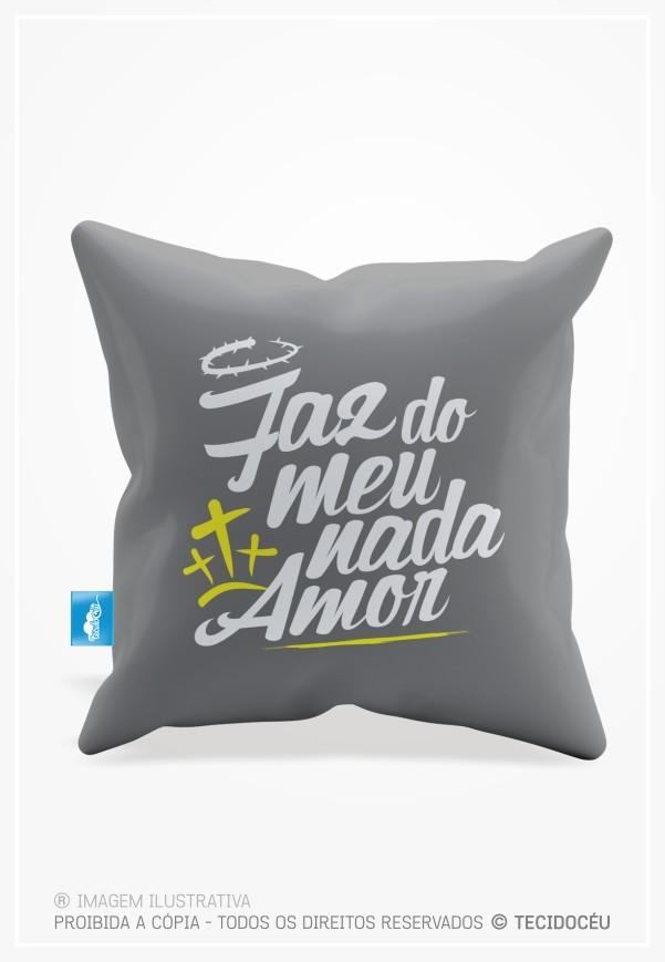 ALMOFADA - FAZ DO MEU NADA AMOR