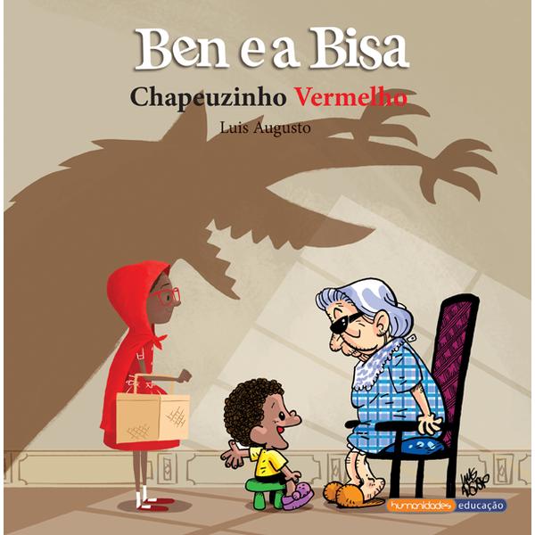 """""""Ben e a Bisa - Chapeuzinho Vermelho"""" – Luis Augusto"""